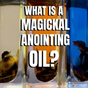 What is a magickal anointing oil? – Mixing up Magic in a Bottle